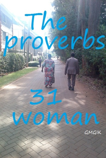THE PROVERBS 31 WOMAN,WHO IS SHE?